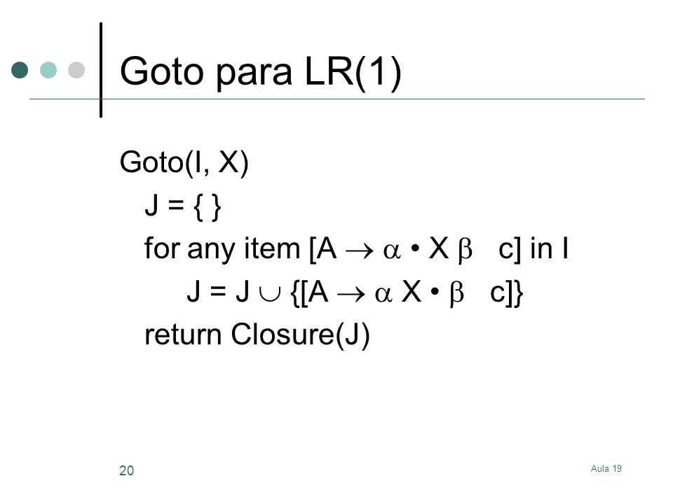 Goto para LR(1) Goto(I, X) J = { } for any item [A   • X  c] in I